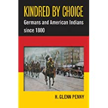 Kindred by Choice: Germans and American Indians since 1800 (English Edition)