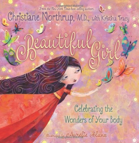 Beautiful Girl: Celebrating the Wonders of Your Body by Northrup M.D., Christiane, Tracy (2013) Hardcover