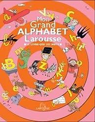 Mon Grand Alphabet Larousse : Le livre-jeu des mots