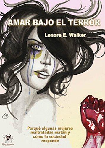 Descargar Libro Amar bajo el Terror: Por qué algunas mujeres maltratadas matan y como la sociedad responde de Elenor E. Walker