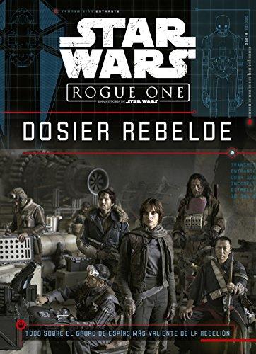 Star Wars. Rogue One. Dosier rebelde: Todo sobre el grupo de espías más valiente de la rebelión