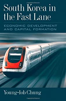 South Korea in the Fast Lane: Economic Development and Capital Formation par [Chung, Young-Iob]