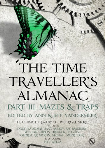 The Time Traveller's Almanac Part III - Mazes & Traps: A Treasury of Time Travel Fiction – Brought to You from the Future (Time Traveller's Almanac Book 3)