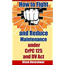 How to Fight and Reduce Maintenance under CrPC 125 and DV Act (English Edition)
