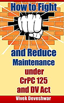 How to Fight and Reduce Maintenance under CrPC 125 and DV Act by [Deveshwar, Vivek]