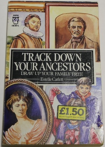 Track Down Your Ancestors and Draw Up Your Family Tree (Paperfronts) by Estelle Catlett (1988-05-01)