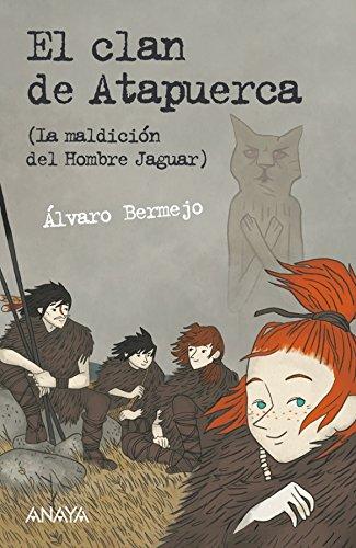 El clan de Atapuerca (Literatura Juvenil (A Partir De 12 Años) - Leer Y Pensar-Selección) por Álvaro Bermejo