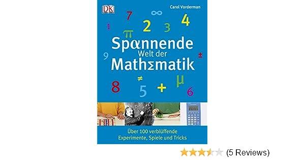 Spannende Welt der Mathematik: Über 100 verblüffende Experimente ...