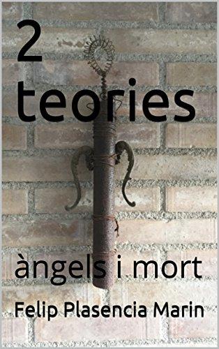 2 teories: àngels i mort (Catalan Edition) por Felip  Plasencia Marin