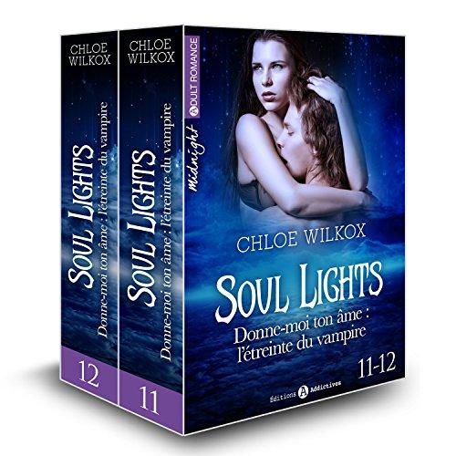 Soul Lights (Vol. 11-12): Donne-moi ton âme : l'étreinte du vampire par Chloe Wilkox