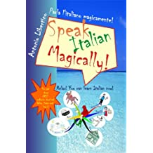 Parla l'italiano magicamente! Speak Italian Magically! (English Edition)