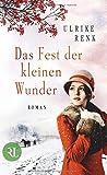 Das Fest der kleinen Wunder: Roman (Die Ostpreußen Saga, Band 4) - Ulrike Renk