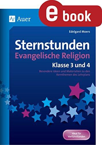 Sternstunden Evangelische Religion - Klasse 3 & 4: Besondere Ideen und Materialien zu den Kernthemen des Lehrplans (Sternstunden Grundschule)