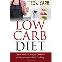 Low Carb Diet: Low Carb Diet Recipes Cookbook for Beginners for Batch Cooking