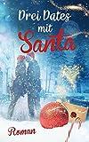 Drei Dates mit Santa (Liebe, Chick-lit, Humor) von Saskia Louis