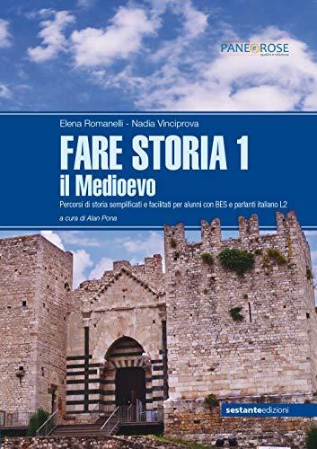 Fare storia. Percorsi di storia semplificati e facilitati per alunni con BES e parlanti italiano L2. Per le Scuole superiori: 1