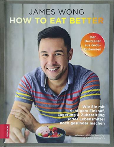 How to eat better: Wie Sie mit richtigem Einkauf, Lagerung & Zubereitung jedes Lebensmittel noch gesünder machen