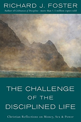 The Challenge of the Disciplined Life: Christian Reflections on Money, Sex, and Power por Richard J. Foster
