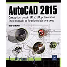 AutoCAD 2015 - Conception, dessin 2D et 3D, présentation - Tous les outils et fonctionnalités avancées