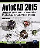 AutoCAD 2015, conception, dessin 2D et 3D, présentation : Tous les outils et fonctionnalités avancées