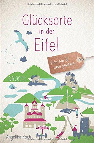 Glücksorte in der Eifel: Fahr hin und werd glücklich (Glücklich Bad)