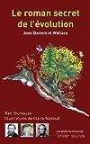 Le roman secret de l'évolution : Avec Darwin et Wallace