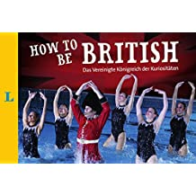 How to Be British: das Vereinigte Königreich der Kuriositäten