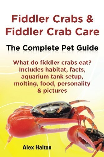 Fiddler Crabs & Fiddler Crab Care.: The Complete Pet Guide. Includes habitat, facts, aquarium tank setup, molting, food, personality & pictures by Halton, Alex (2013) Paperback