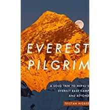Everest Pilgrim: A Solo Trek to Nepal's Everest Base Camp and Beyond (English Edition)