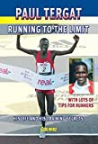 Paul Tergat: Running to the Limit: His Life and His Training Secrets, with Many Tips for Runners by Jurg Wirz (2005-04-01)
