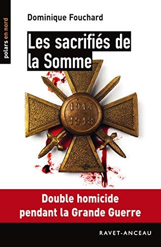 Les sacrifiés de la Somme: Double homicide pendant la Grande Guerre (Polars en Nord t. 154)