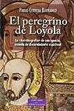 El peregrino de Loyola (ESTUDIOS Y ENSAYOS)