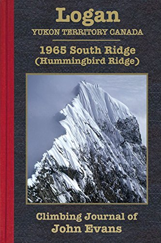 Hummingbird Mount (Mount Logan: 1965 South Ridge (Hummingbird Ridge) Climbing Journal of John Evans (Climbing Journals of John Evans) (English Edition))