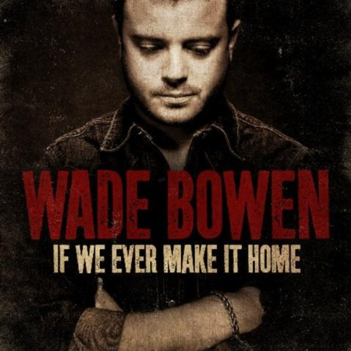 Wade Bowen: If We Ever Make It Home (Audio CD)