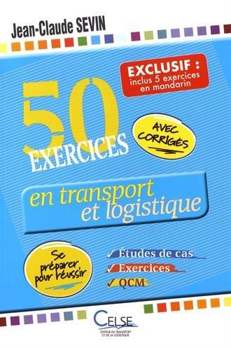 50 exercices en transport et logistique (inclus : 5 exercices en mandarin) : Etudes de cas, exercices et QCM : se préparer pour réussir