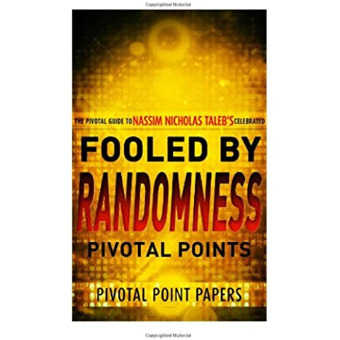 Fooled by Randomness Pivotal Points - The Pivotal Guide to Nassim Nicholas Taleb's Celebrated Book: Volume 13 (Pivotal Point
