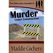 Murder Under Construction (Two Sisters and a Journalist Book 1) (English Edition)