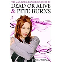 The Mad, Bad & Dangerous Guide To Dead Or Alive & Pete Burns