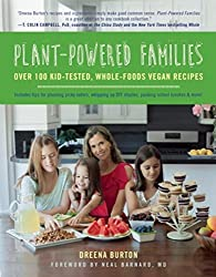 Plant-Powered Families: Over 100 Kid-Tested, Whole-Foods Vegan Recipes by Dreena Burton (2015-05-12)
