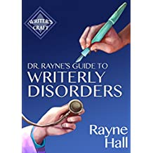 Dr Rayne's Guide To Writerly Disorders: A Tongue-in-Cheek Diagnosis For What Ails Authors (Writer's Craft Book 26) (English Edition)