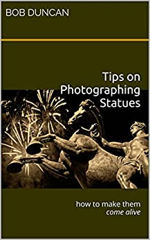Tips on Photographing Statues: how to make them come alive by [Duncan, Bob]