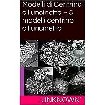 Modelli di Centrino all'uncinetto – 5 modelli centrino all'uncinetto (Italian Edition)