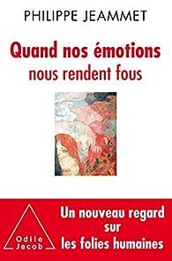 Quand nos émotions nous rendent fous par Philippe Jeammet