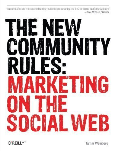 The New Community Rules: Marketing on the Social Web 1st (first) Edition by Weinberg, Tamar published by O'Reilly Media (2009)