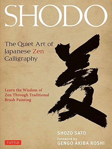 Shodo: The Quiet Art of Japanese Zen Calligraphy, Learn the Wisdom of Zen Through Traditional Brush Painting por Shozo Sato