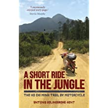 A Short Ride in the Jungle: The Ho Chi Minh Trail by Motorcycle (English Edition)
