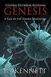 Central Outbreak Response: Genesis: A Tale of the Zombie Apocalypse: Volume 1 by R. J. Kennett (3-Oct-2013) Paperback