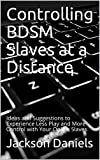 Controlling BDSM Slaves at a Distance: Ideas and Suggestions to Experience Less Play and More Control with Your Online Slaves (English Edition)