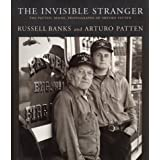 The Invisible Stranger: The Patten, Maine, Photographs of Arturo Patten by Russell Banks (1999-06-23)
