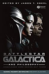 Battlestar Galactica and Philosophy: Knowledge Here Begins Out There (The Blackwell Philosophy and Pop Culture Series)